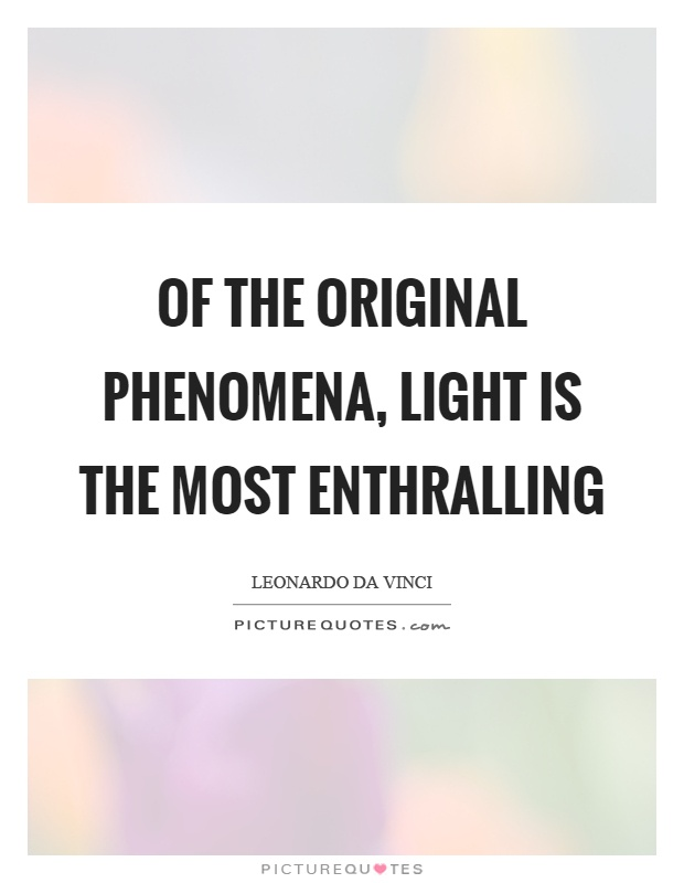 Of the original phenomena, light is the most enthralling Picture Quote #1