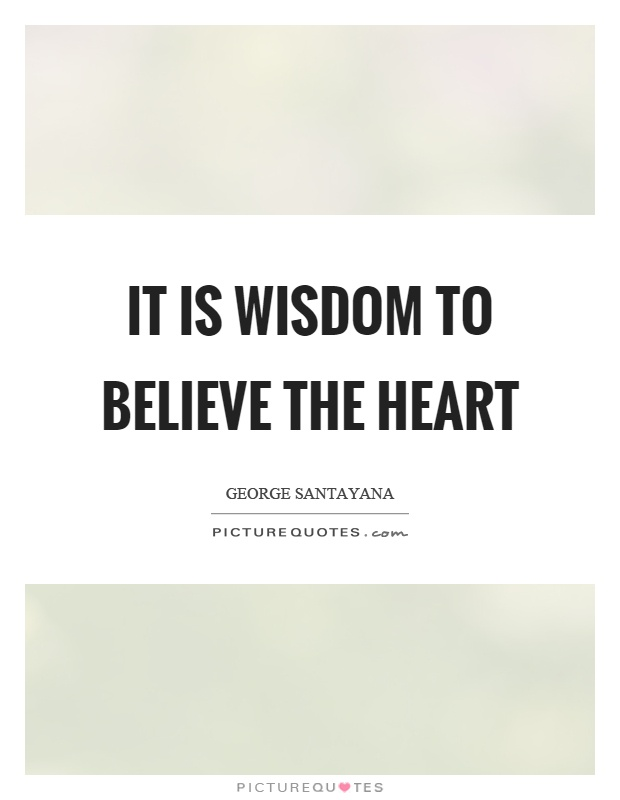 It is wisdom to believe the heart Picture Quote #1