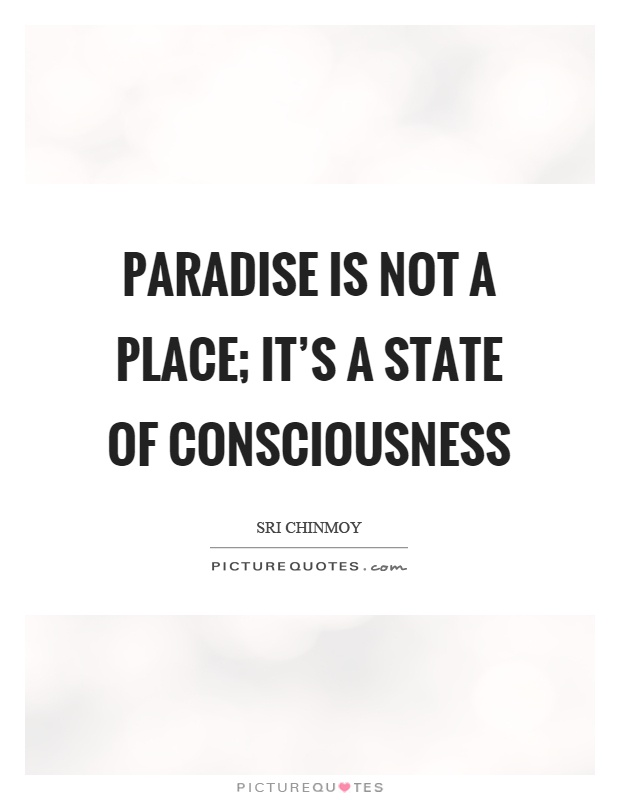 Paradise is not a place; it's a state of consciousness Picture Quote #1