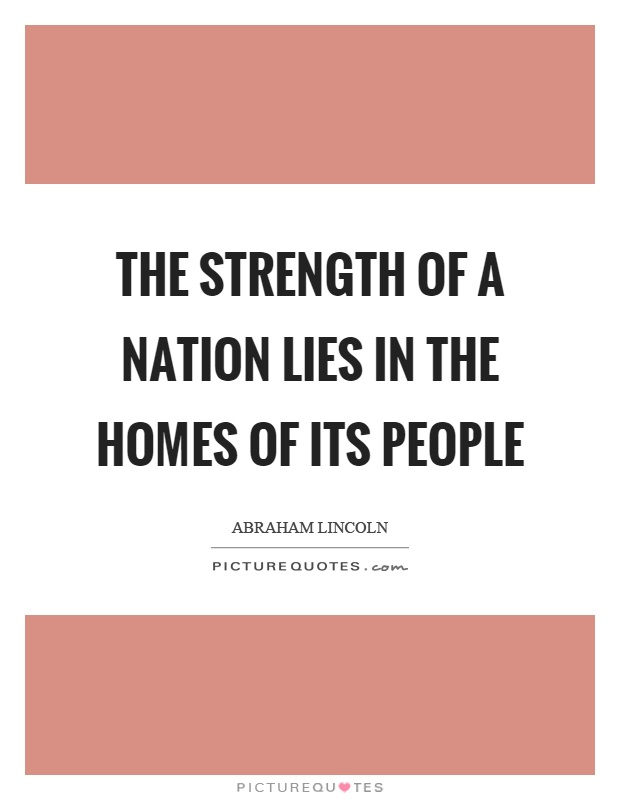 The strength of a nation lies in the homes of its people Picture Quote #1