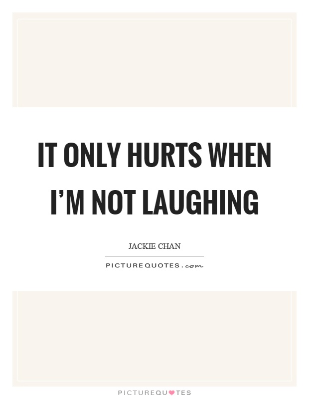 It only hurts when I'm not laughing Picture Quote #1