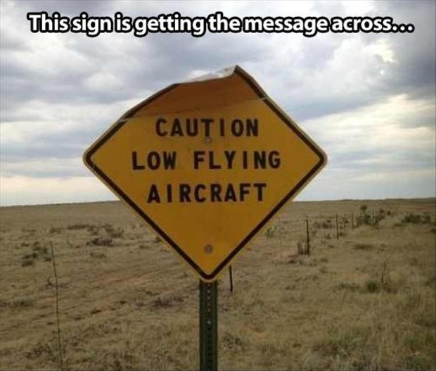 This sign is getting the message across. Caution low flying aircraft Picture Quote #1