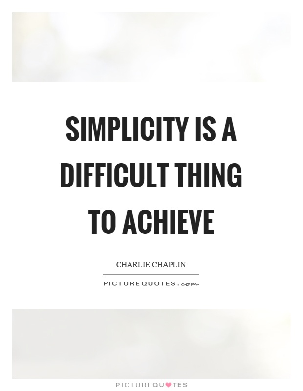 Simplicity is a difficult thing to achieve Picture Quote #1