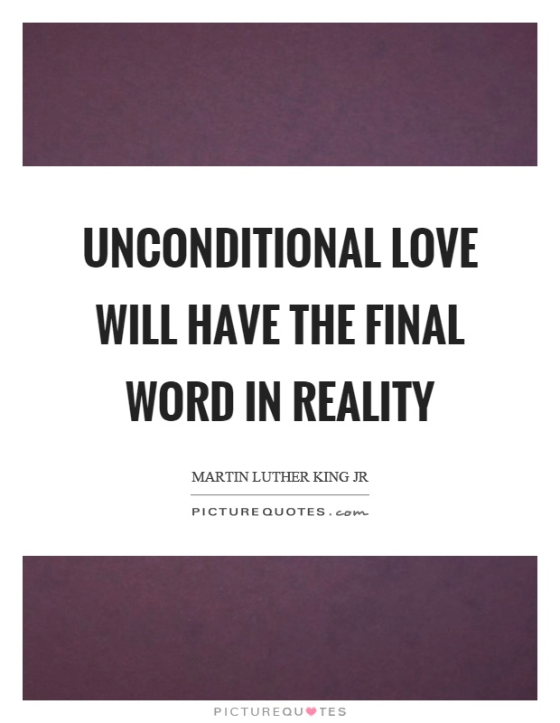 Unconditional love will have the final word in reality