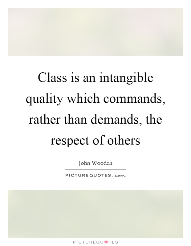 Class is an intangible quality which commands, rather than demands, the respect of others Picture Quote #1