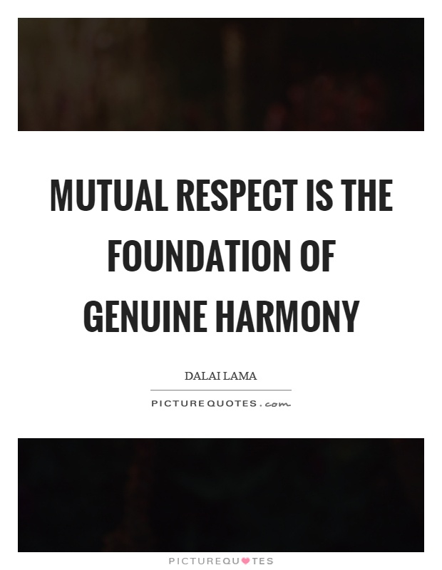 Mutual respect is the foundation of genuine harmony Picture Quote #1