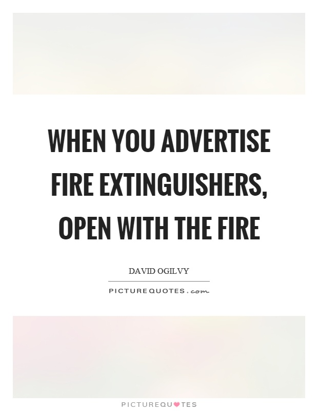 When you advertise fire extinguishers, open with the fire Picture Quote #1