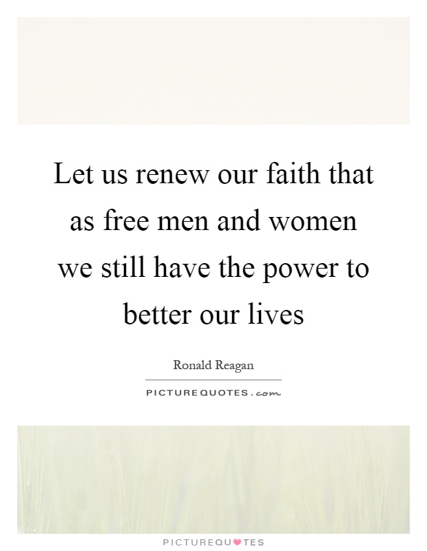 Let us renew our faith that as free men and women we still have the power to better our lives Picture Quote #1