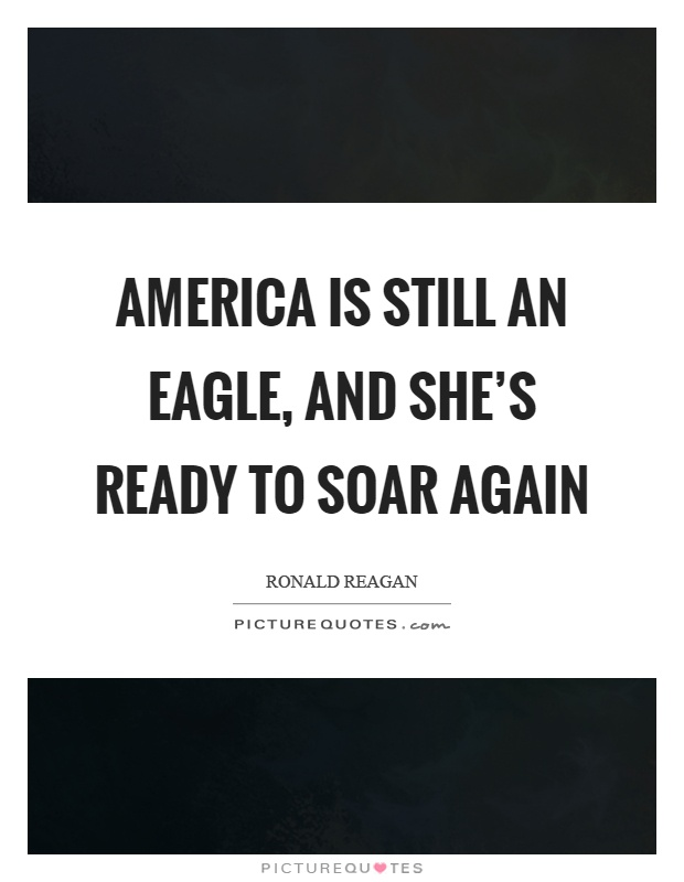 America is still an eagle, and she's ready to soar again Picture Quote #1