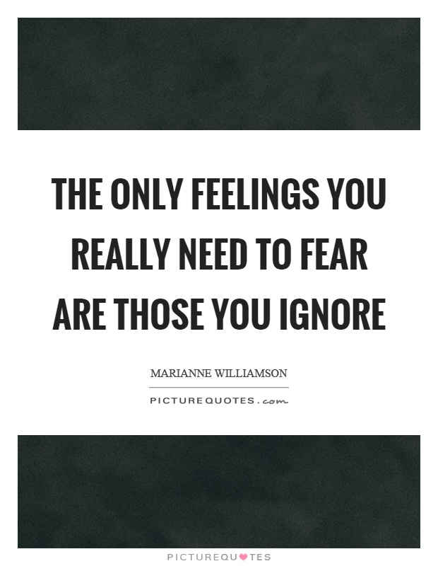 The only feelings you really need to fear are those you ignore Picture Quote #1