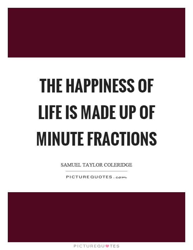 The happiness of life is made up of minute fractions Picture Quote #1
