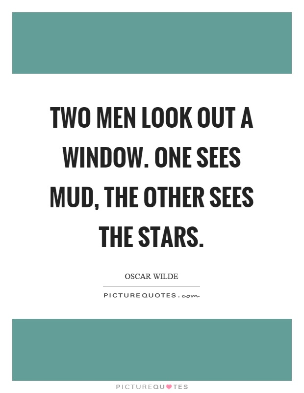 Two men look out a window. One sees mud, the other sees the stars Picture Quote #1