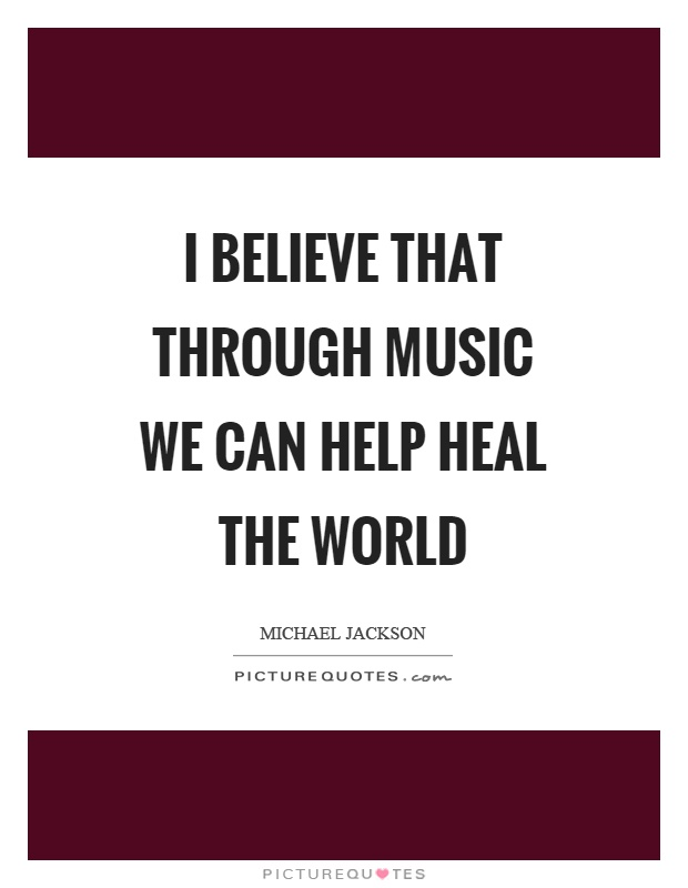 I believe that through music we can help heal the world Picture Quote #1