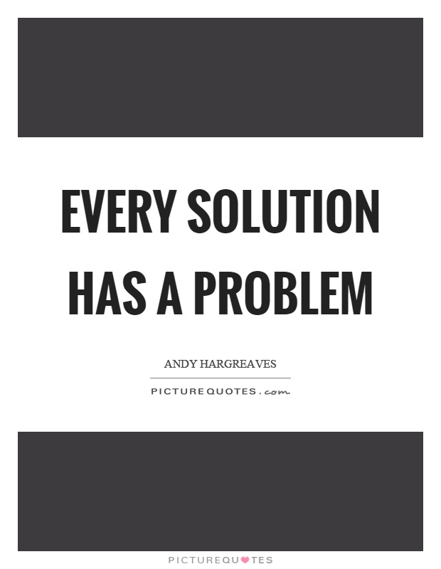 "every problem has a solution essay ""every problem has a gift for you in its hands"" richard  then figure out one  practical solution you can take for each of those parts use those."