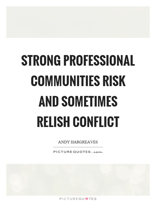 Strong professional communities risk and sometimes relish conflict Picture Quote #1