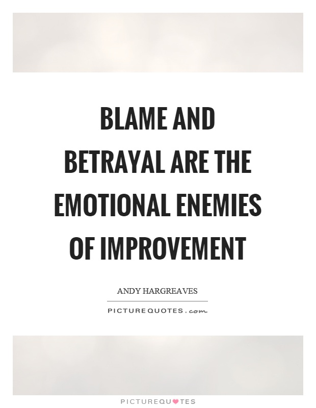 Blame and betrayal are the emotional enemies of improvement Picture Quote #1