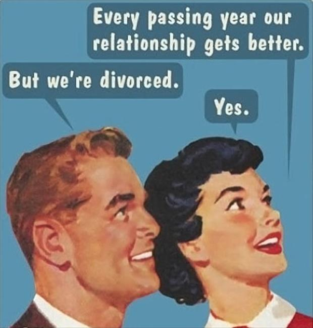 Every passing year our relationship gets better. But we're divorced. Yes Picture Quote #1