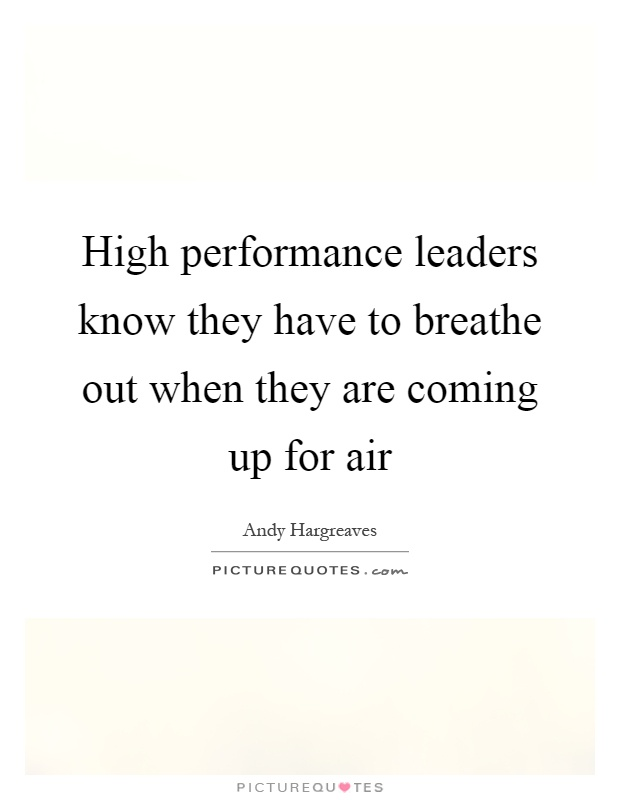 High performance leaders know they have to breathe out when they are coming up for air Picture Quote #1