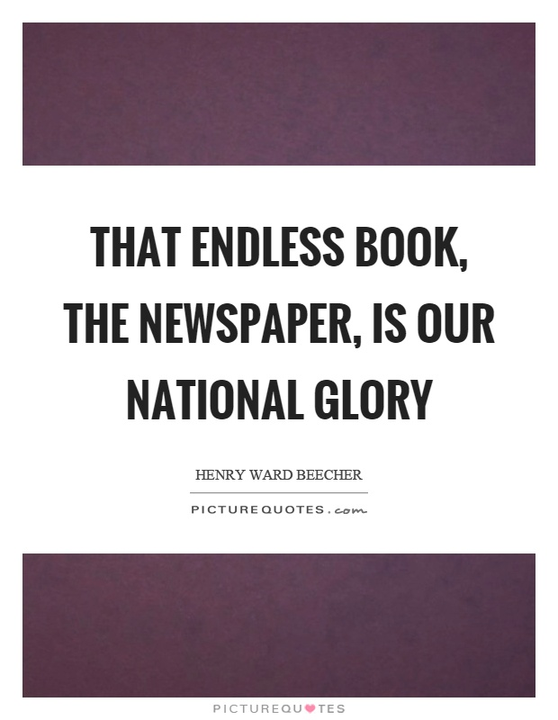 That endless book, the newspaper, is our national glory Picture Quote #1
