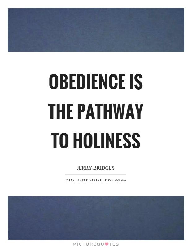 Obedience is the pathway to holiness Picture Quote #1