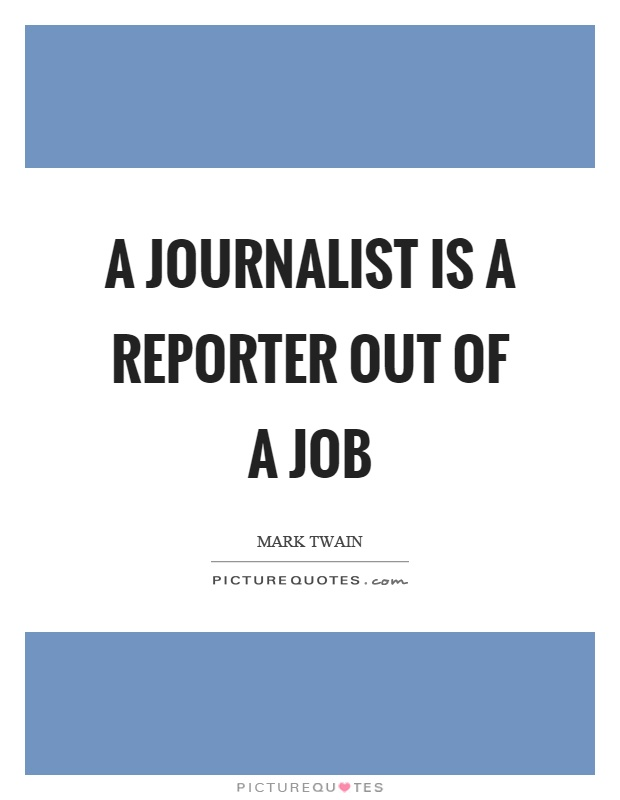 A journalist is a reporter out of a job Picture Quote #1