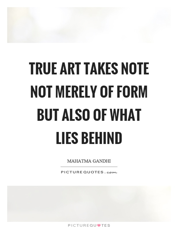 True art takes note not merely of form but also of what lies behind Picture Quote #1