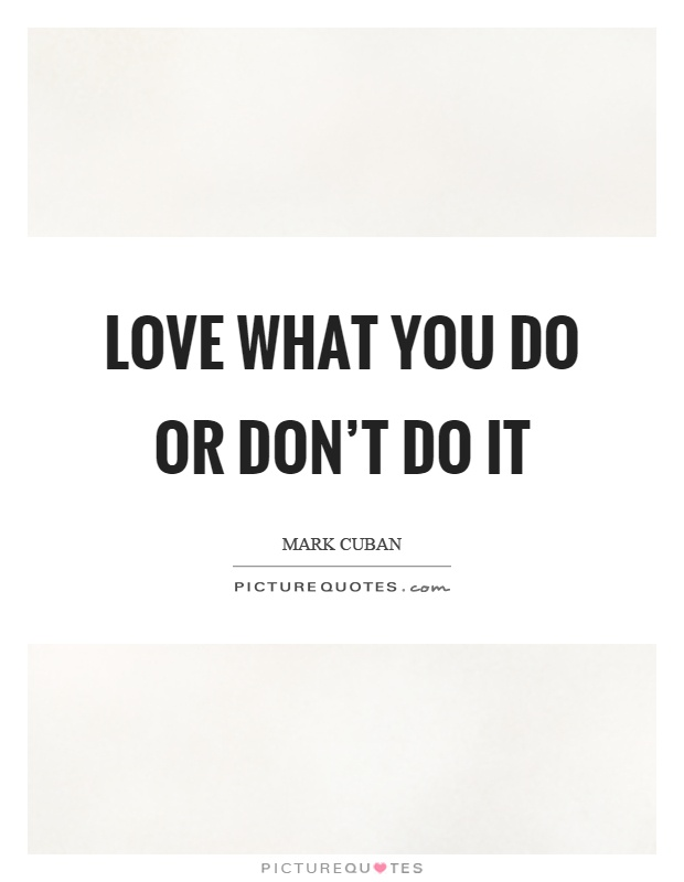 Love what you do or don't do it Picture Quote #1