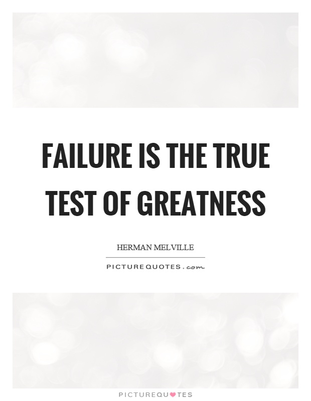 Beautiful Failure Is The True Test Of Greatness Picture Quote #1