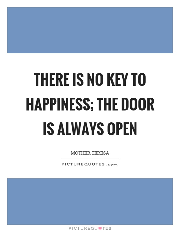 There is no key to happiness; the door is always open Picture Quote #1