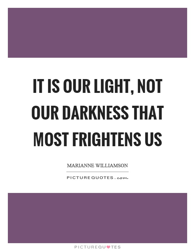 It is our light, not our darkness that most frightens us Picture Quote #1