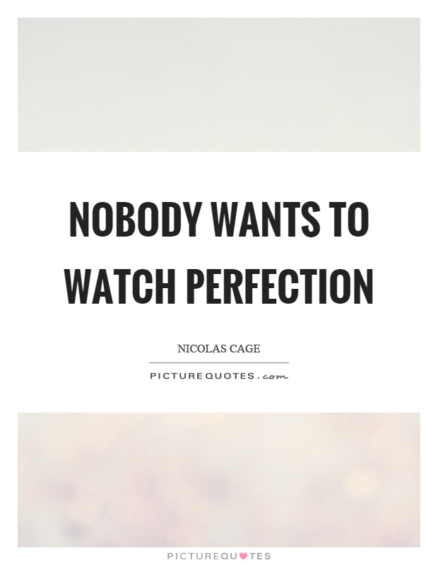 Nobody wants to watch perfection Picture Quote #1