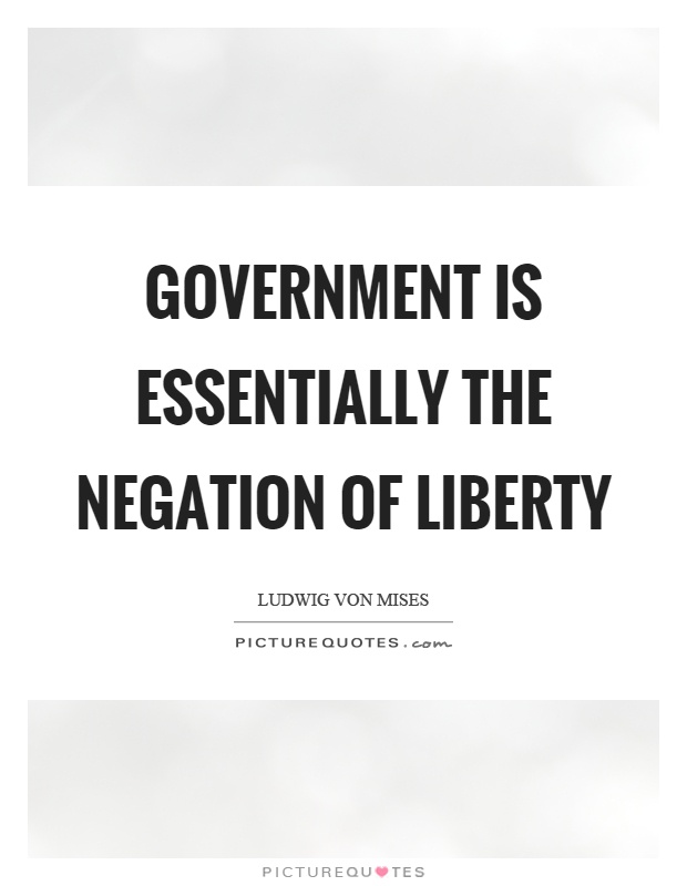 Government is essentially the negation of liberty Picture Quote #1