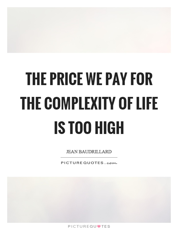 The price we pay for the complexity of life is too high Picture Quote #1
