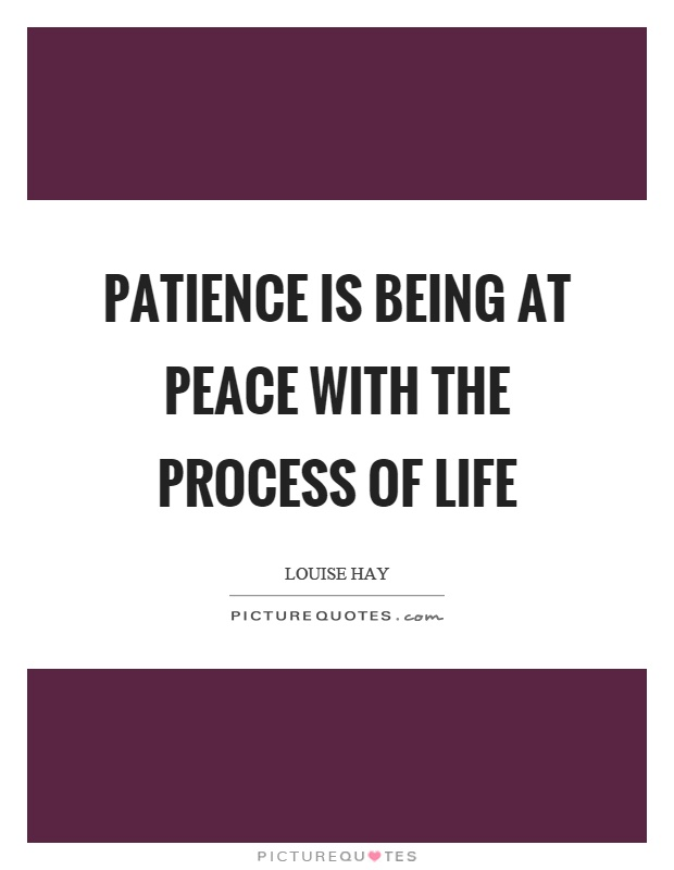Patience is being at peace with the process of life Picture Quote #1
