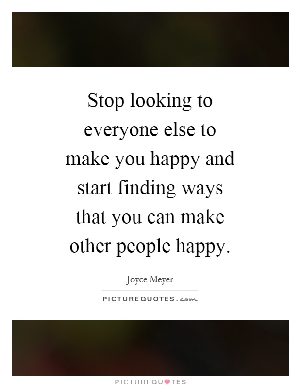 Stop Trying To Make Everyone Happy Quotes: Happy Picture Quotes - Page 56