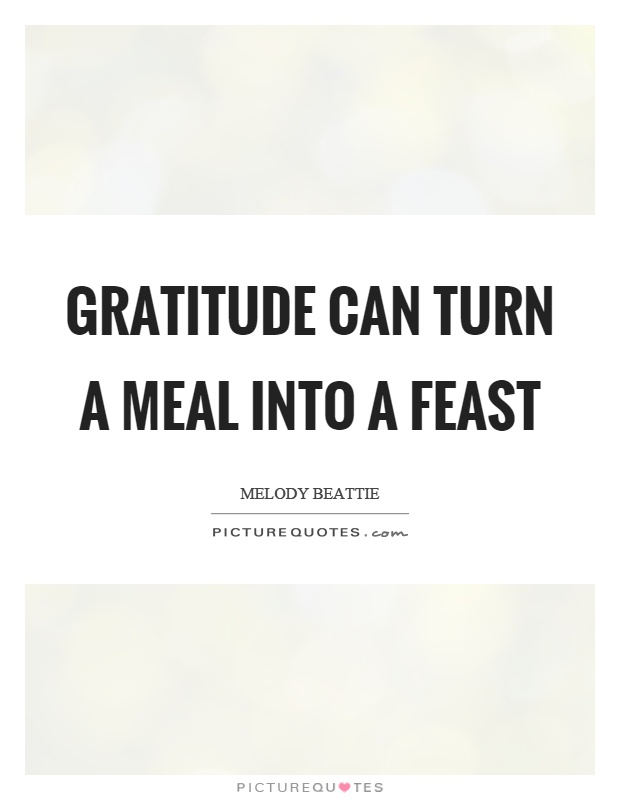 Gratitude can turn a meal into a feast Picture Quote #1