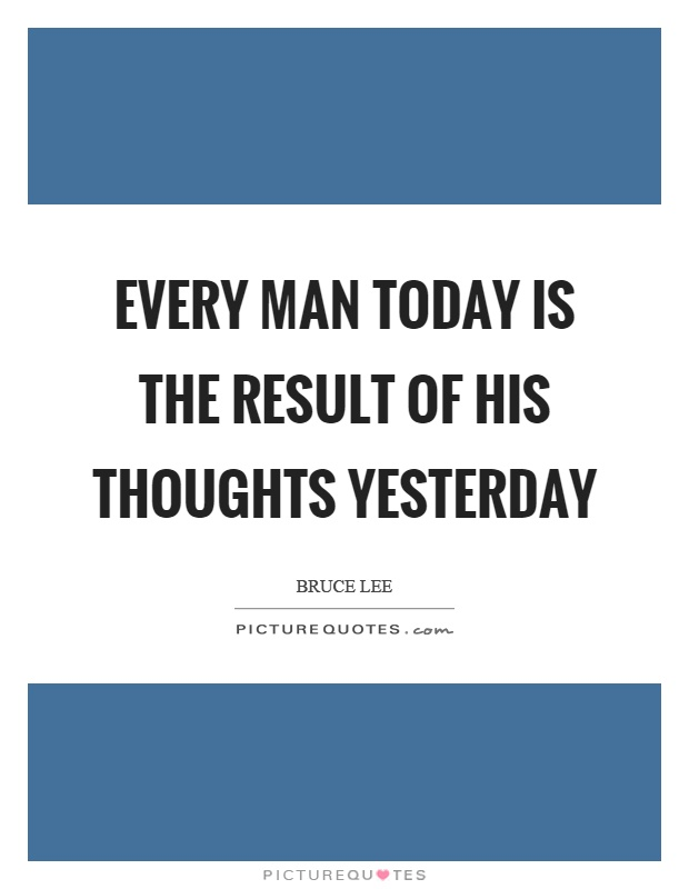 Every man today is the result of his thoughts yesterday Picture Quote #1
