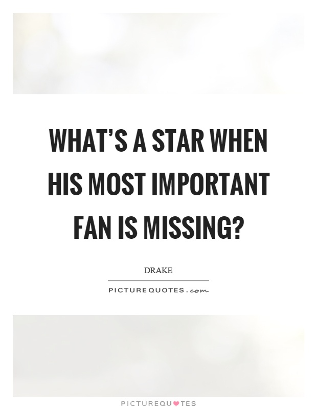 What's a star when his most important fan is missing? Picture Quote #1