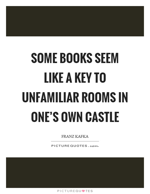 Some books seem like a key to unfamiliar rooms in one's own castle Picture Quote #1