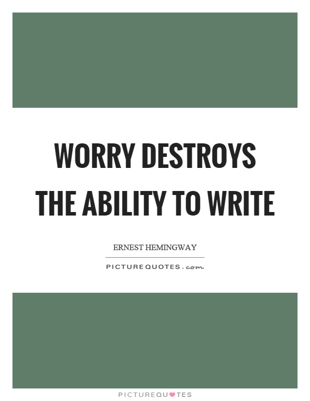 Worry destroys the ability to write Picture Quote #1