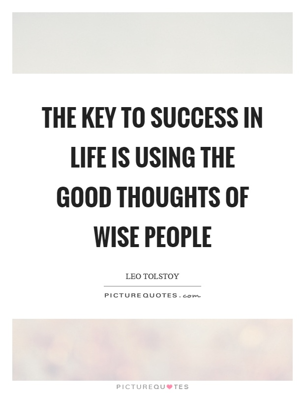 The key to success in life is using the good thoughts of wise people Picture Quote #1