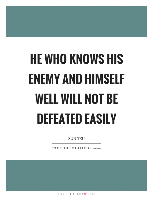 He who knows his enemy and himself well will not be defeated easily Picture Quote #1