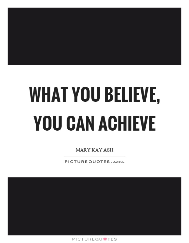What you believe, you can achieve Picture Quote #1