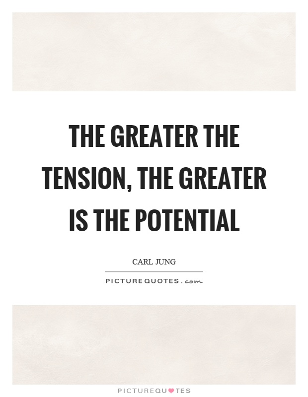 The greater the tension, the greater is the potential Picture Quote #1