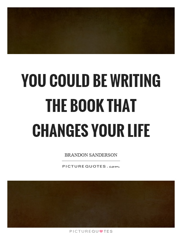 You could be writing the book that changes your life Picture Quote #1