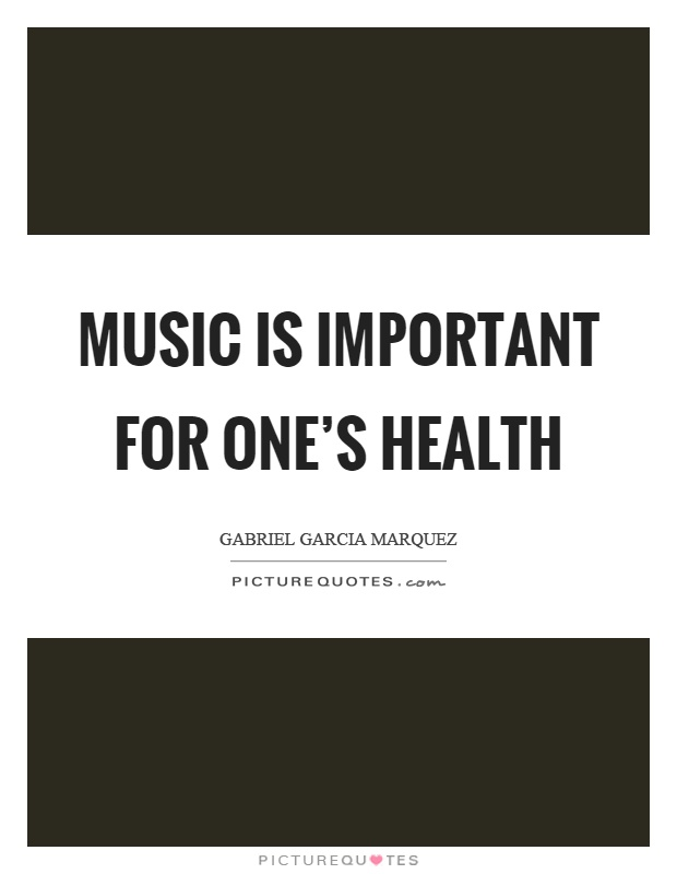 Music is important for one's health Picture Quote #1