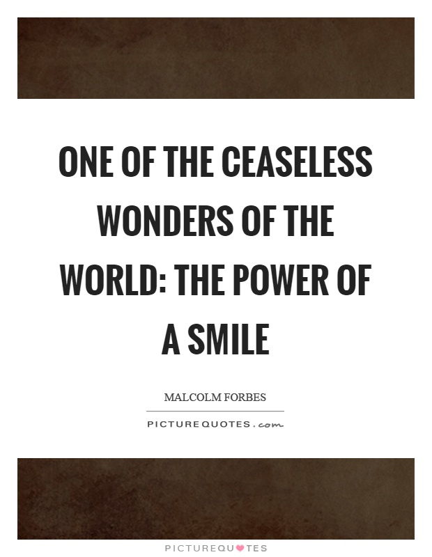 One of the ceaseless wonders of the world: The power of a smile Picture Quote #1
