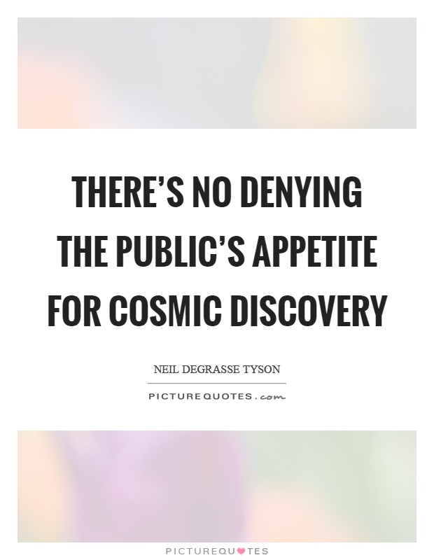 There's no denying the public's appetite for cosmic discovery Picture Quote #1
