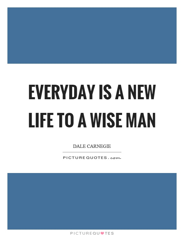Everyday is a new life to a wise man Picture Quote #1
