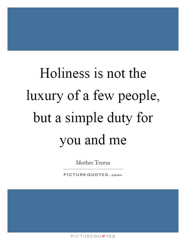 Holiness is not the luxury of a few people, but a simple duty for you and me Picture Quote #1